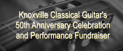 Knoxville Classical Guitar's 50th Anniversary Celebration and Performance Fundraiser